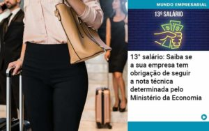 13 Salario Saiba Se A Sua Empresa Tem Obrigacao De Seguir A Nota Tecnica Determinada Pelo Ministerio Da Economica Organização Contábil Lawini - FOX CONTABILIDADE