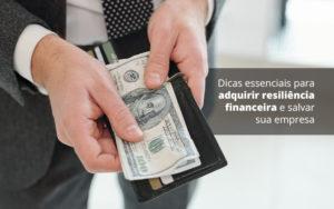 Dicas Essenciais Para Adquirir Resiliencia Financeira E Salvar Sua Empresa Post 1 Organização Contábil Lawini - FOX CONTABILIDADE