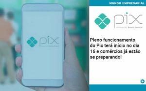 Pleno Funcionamento Do Pix Terá Início No Dia 16 E Comércios Já Estão Se Preparando Organização Contábil Lawini - FOX CONTABILIDADE