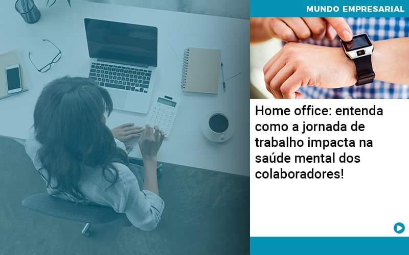 Home Office Entenda Como A Jornada De Trabalho Impacta Na Saude Mental Dos Colaboradores Organização Contábil Lawini - FOX CONTABILIDADE