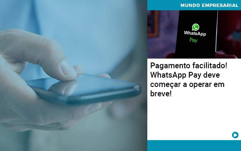 Pagamento Facilitado Whatsapp Pay Deve Comecar A Operar Em Breve Organização Contábil Lawini - FOX CONTABILIDADE