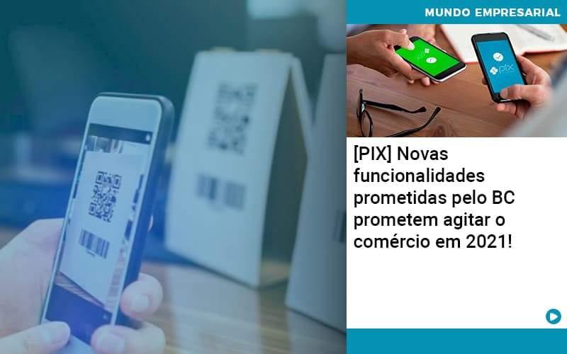 Pix Bc Promete Saque No Comercio E Compras Offline Para 2021 Organização Contábil Lawini - FOX CONTABILIDADE