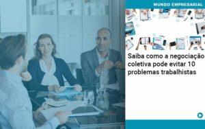 Saiba Como A Negociacao Coletiva Pode Evitar 10 Problemas Trabalhista Organização Contábil Lawini - FOX CONTABILIDADE