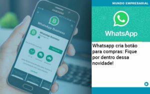 Whatsapp Cria Botao Para Compras Fique Por Dentro Dessa Novidade Organização Contábil Lawini - FOX CONTABILIDADE