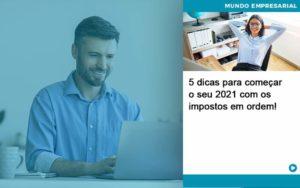 5 Dicas Para Comecar O Seu 2021 Com Os Impostos Em Ordem Organização Contábil Lawini - FOX CONTABILIDADE