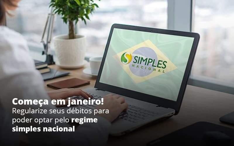 Comeca Em Janeiro Regularize Seus Debitos Para Optar Pelo Regime Simples Nacional Post 1 Organização Contábil Lawini - FOX CONTABILIDADE