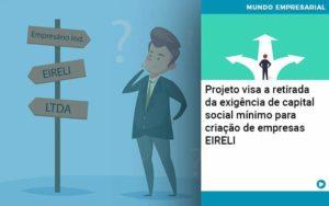 Projeto Visa A Retirada Da Exigência De Capital Social Mínimo Para Criação De Empresas Eireli Organização Contábil Lawini - FOX CONTABILIDADE