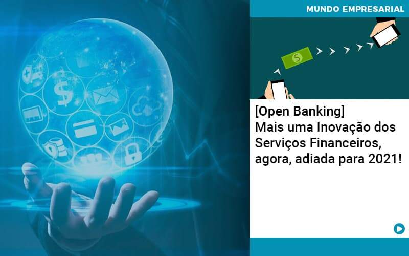 Open Banking Mais Uma Inovacao Dos Servicos Financeiros Agora Adiada Para 2021 Organização Contábil Lawini - FOX CONTABILIDADE