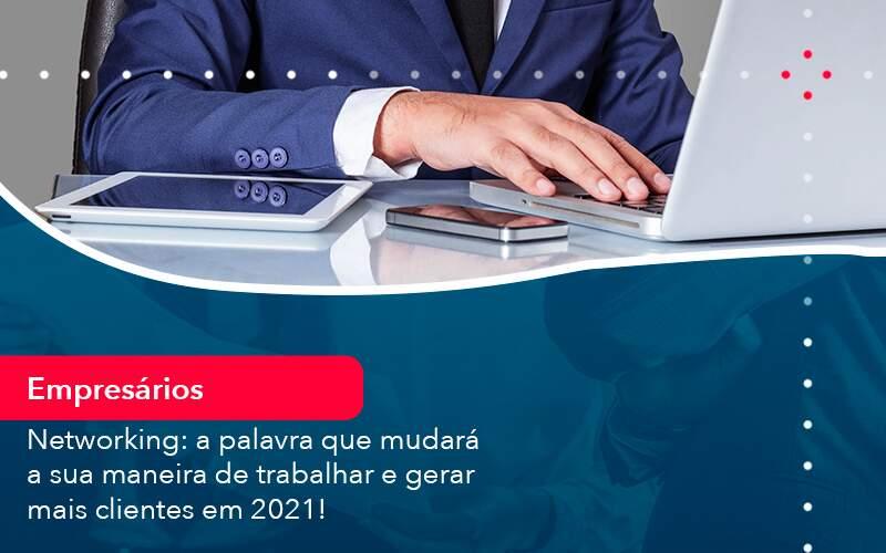 Networking A Palavra Que Mudara A Sua Maneira De Trabalhar E Gerar Mais Clientes Em 2021 Organização Contábil Lawini - FOX CONTABILIDADE