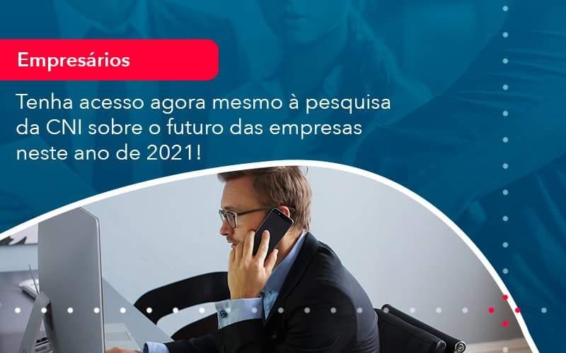 Tenha Acesso Agora Mesmo A Pesquisa Da Cni Sobre O Futuro Das Empresas Neste Ano De 2021 1 Organização Contábil Lawini - FOX CONTABILIDADE