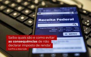 Nao Declarar O Imposto De Renda O Que Acontece Organização Contábil Lawini - FOX CONTABILIDADE