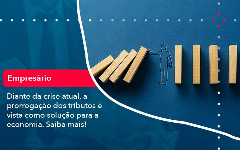 Diante Da Crise Atual A Prorrogacao Dos Tributos E Vista Como Solucao Para A Economia 1 Organização Contábil Lawini - FOX CONTABILIDADE