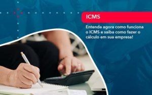 Entenda Agora Como Funciona O Icms E Saiba Como Fazer O Calculo Em Sua Empresa Organização Contábil Lawini - FOX CONTABILIDADE