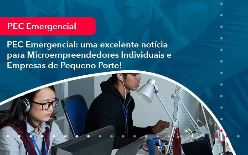 Pec Emergencial Uma Excelente Noticia Para Microempreendedores Individuais E Empresas De Pequeno Porte 1 Organização Contábil Lawini - FOX CONTABILIDADE