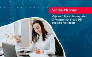 Veja Os 5 Tipos De Aliquotas Diferentes No Anexo I Do Simples Nacional 1 Organização Contábil Lawini - FOX CONTABILIDADE
