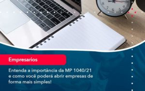 Entenda A Importancia Da Mp 1040 21 E Como Voce Podera Abrir Empresas De Forma Mais Simples Organização Contábil Lawini - FOX CONTABILIDADE
