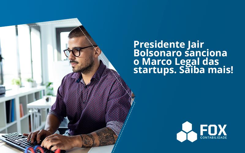 Presidente Jair Bolsonaro Sanciona O Marco Legal Das Startups. Saiba Mais Fox - FOX CONTABILIDADE