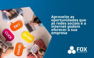 Aproveite As Oportunidades Que As Redes Sociais E A Internet Podem Oferecer à Sua Empresa Fox - FOX CONTABILIDADE
