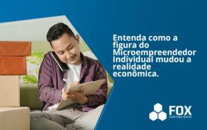 Entenda Como A Figura Do Microempreendedor Individual Mudou A Realidade Econômica. Fox - FOX CONTABILIDADE