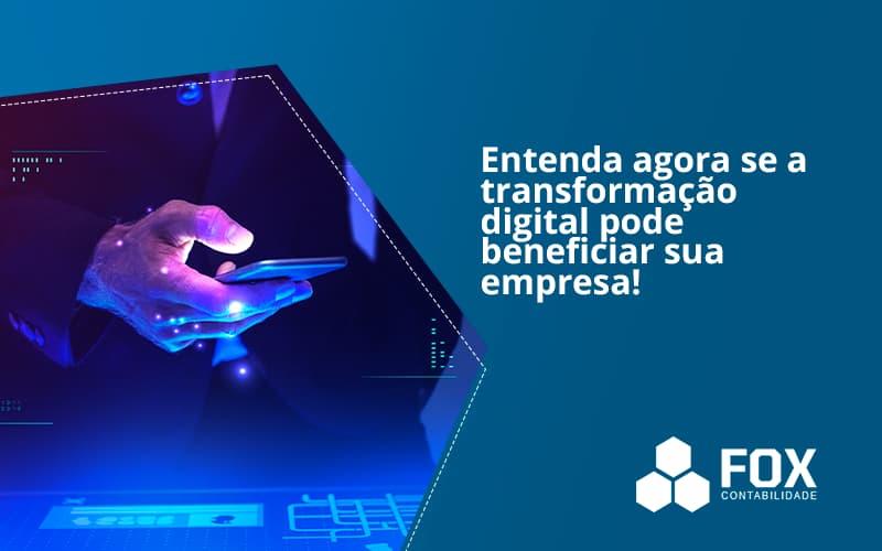 Entenda Agora Se A Transformação Digital Pode Beneficiar Sua Empresa! Fox - FOX CONTABILIDADE